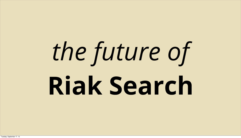 the future of Riak Search Tuesday, September 17...