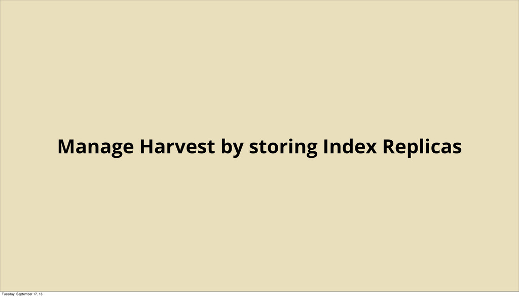 Manage Harvest by storing Index Replicas Tuesda...