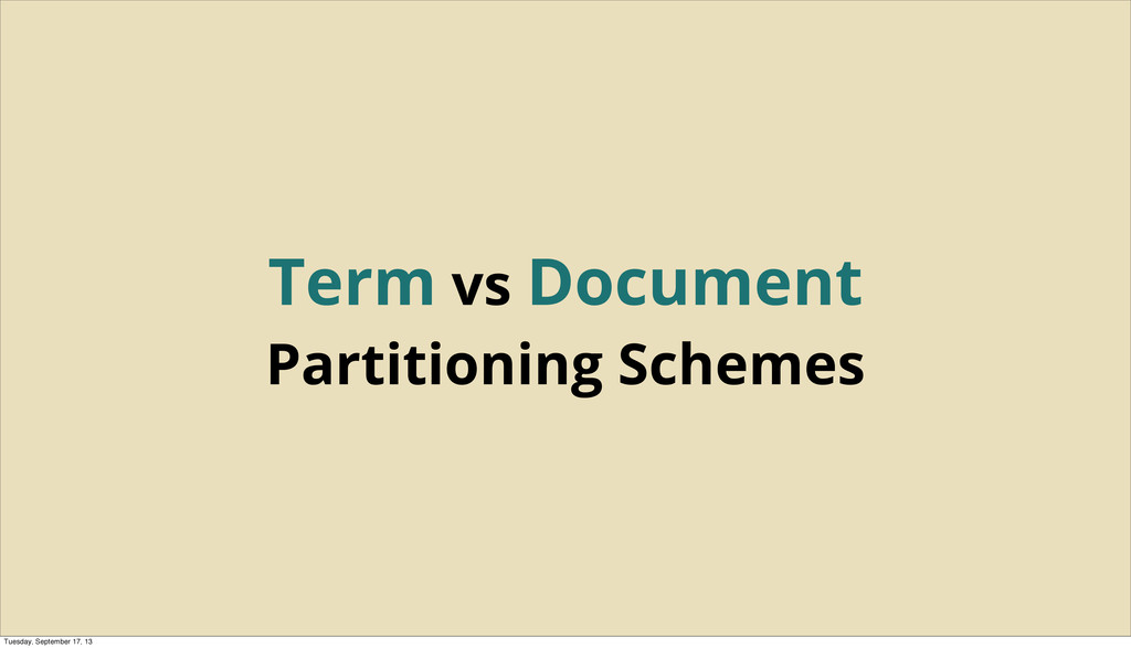 Term vs Document Partitioning Schemes Tuesday, ...