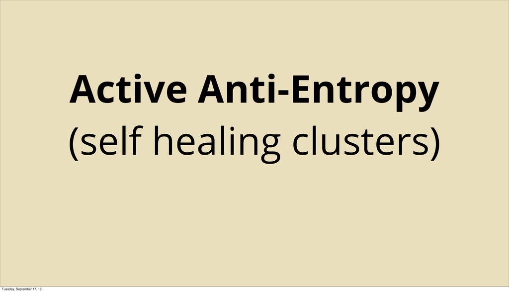 Active Anti-Entropy (self healing clusters) Tue...