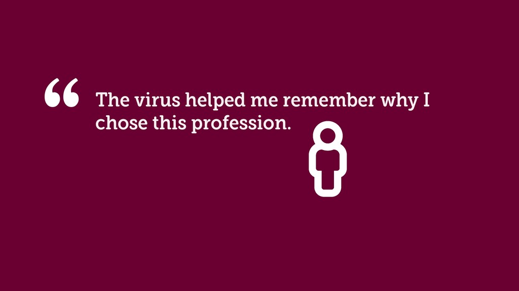 The virus helped me remember why I chose this p...