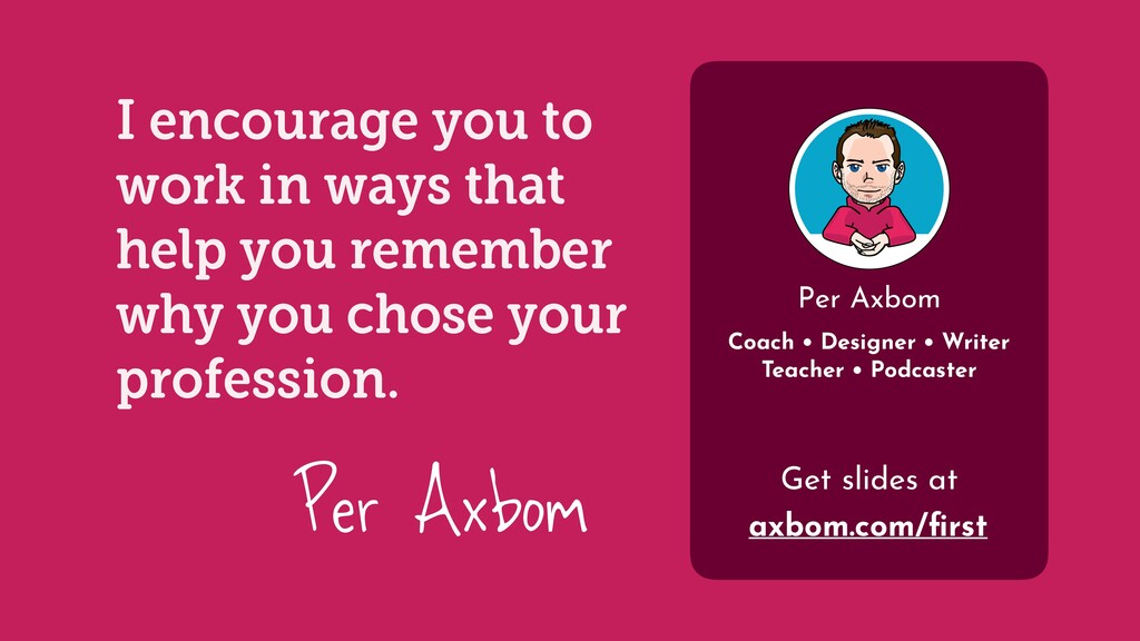Per Axbom I encourage you to work in ways that ...