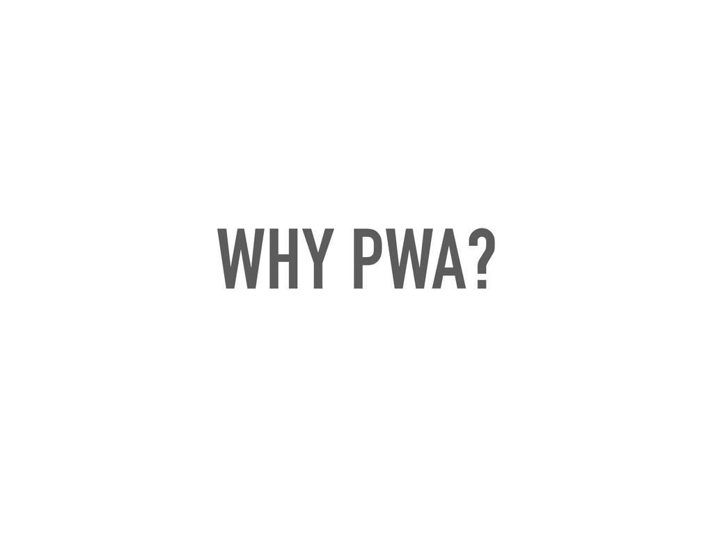 WHY PWA?