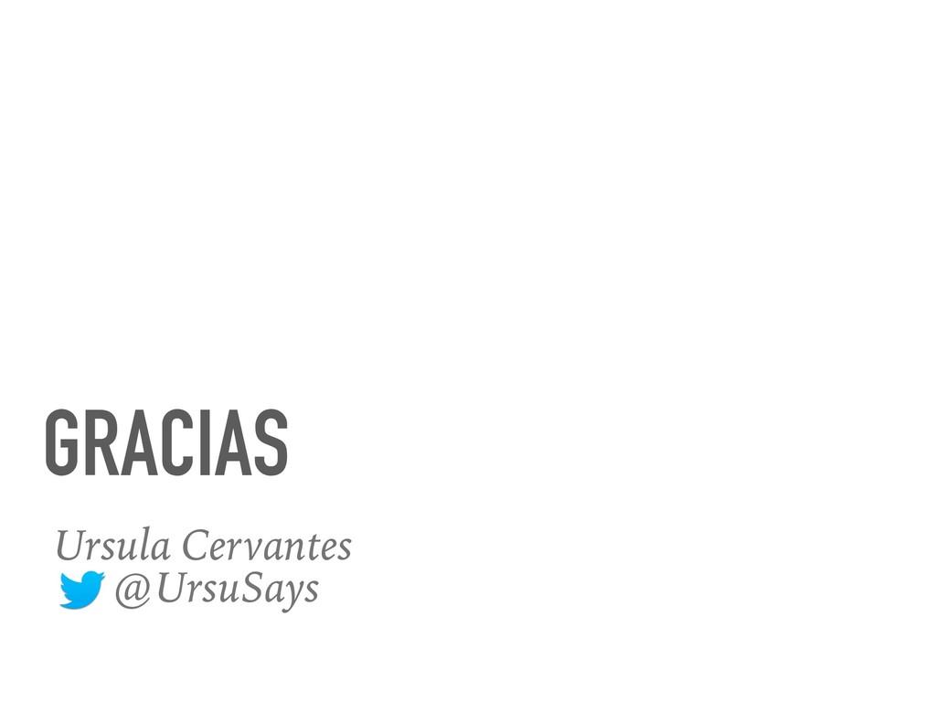 GRACIAS Ursula Cervantes @UrsuSays