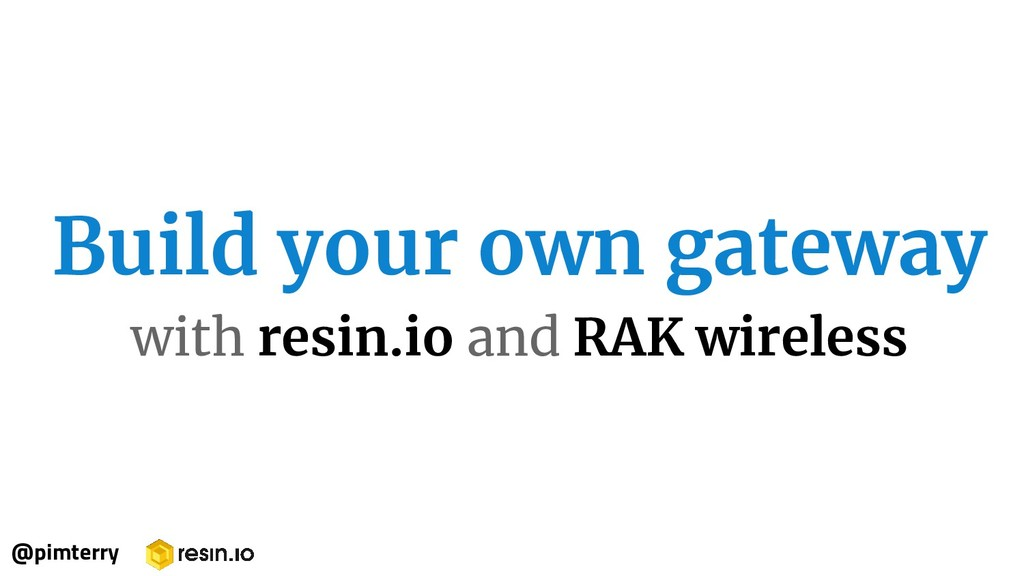 @pimterry Build your own gateway with resin.io ...