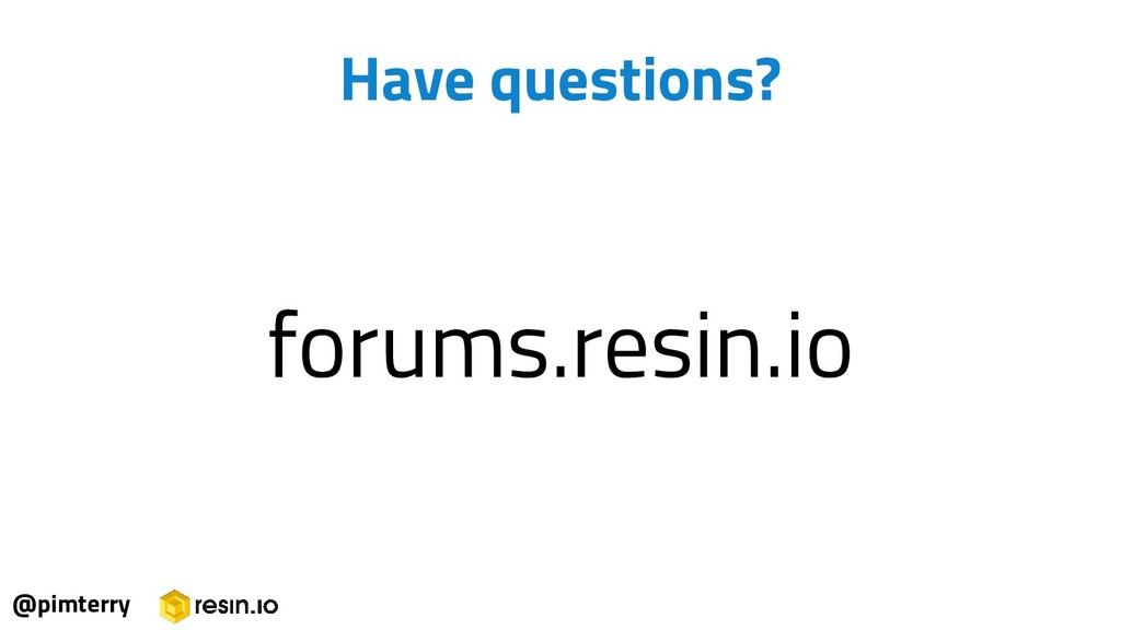 @pimterry Have questions? forums.resin.io