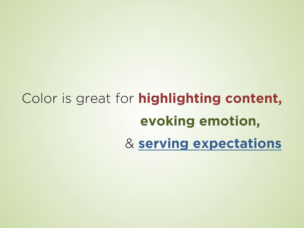 Color is great for highlighting content, evokin...