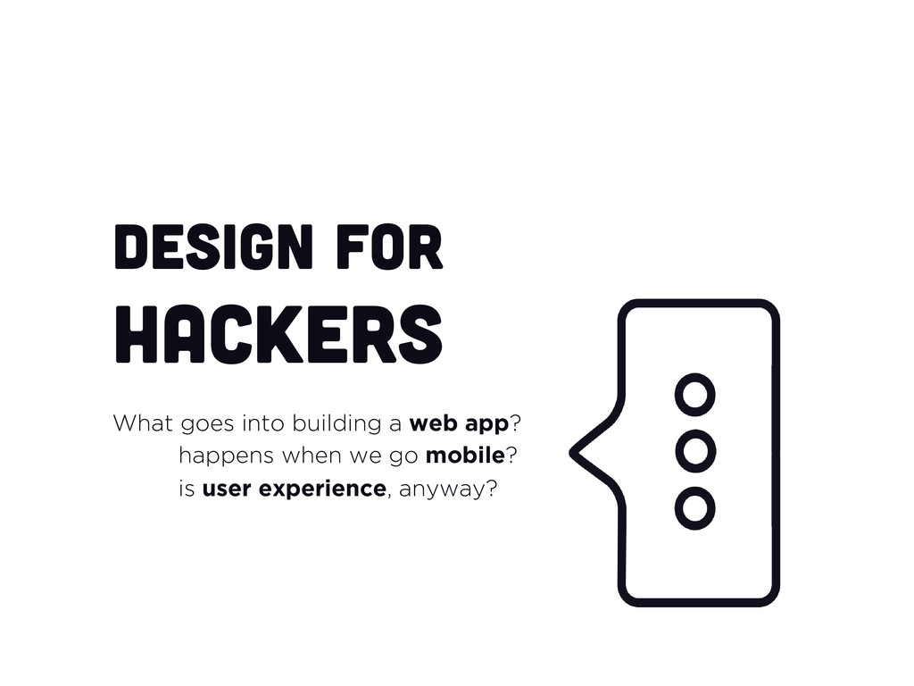 Design for hackers What goes into building a we...