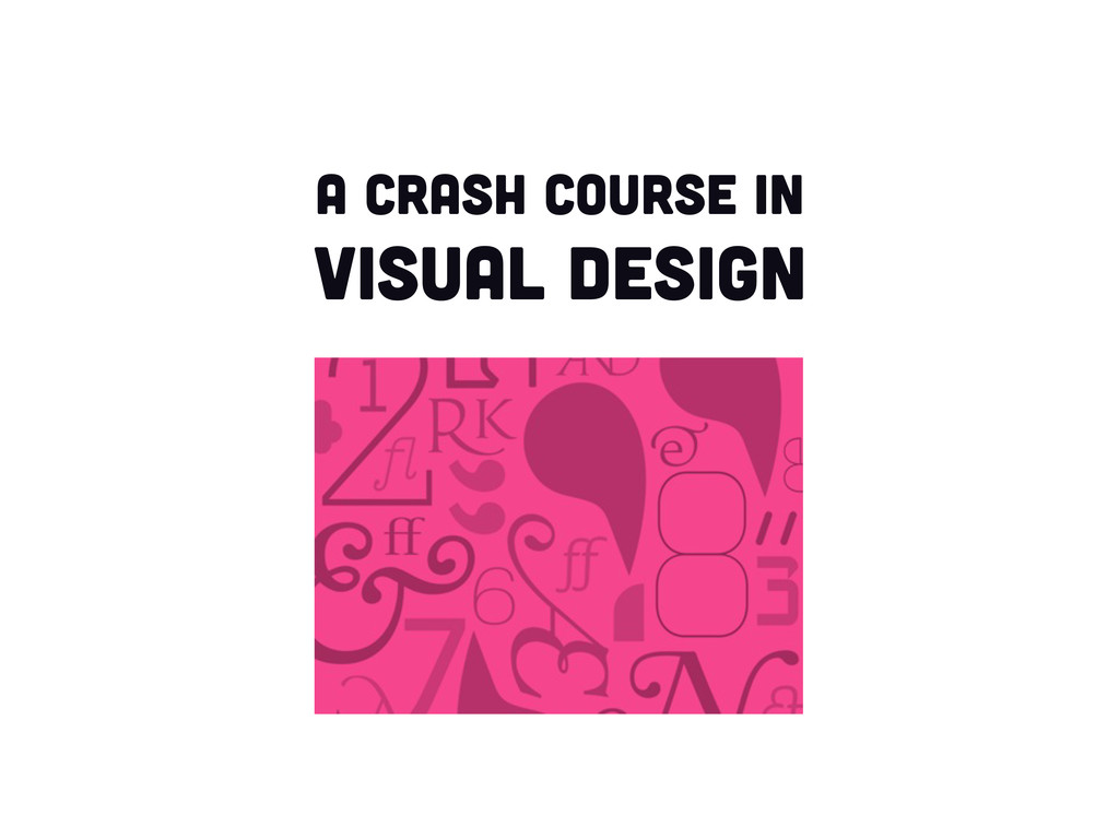 A crash course in visual design