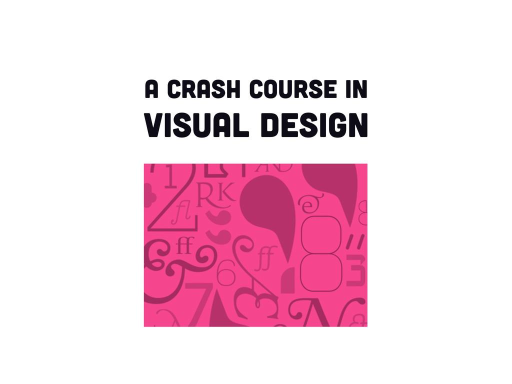 A crash course in visual design