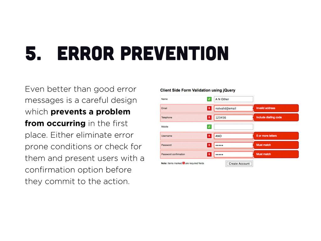 5. Error prevention Even better than good erro...