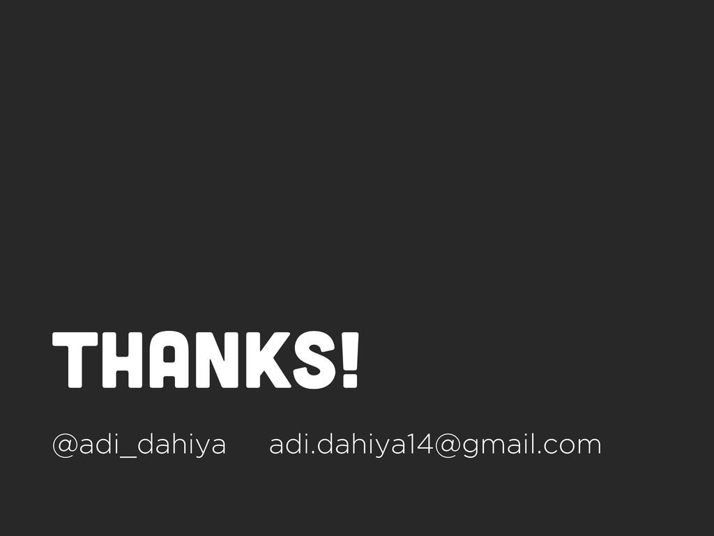 thanks! @adi_dahiya adi.dahiya14@gmail.com