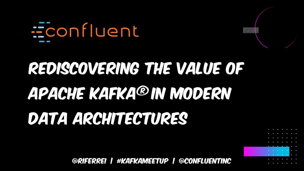 Rediscovering the value of apache kafka® in mod...