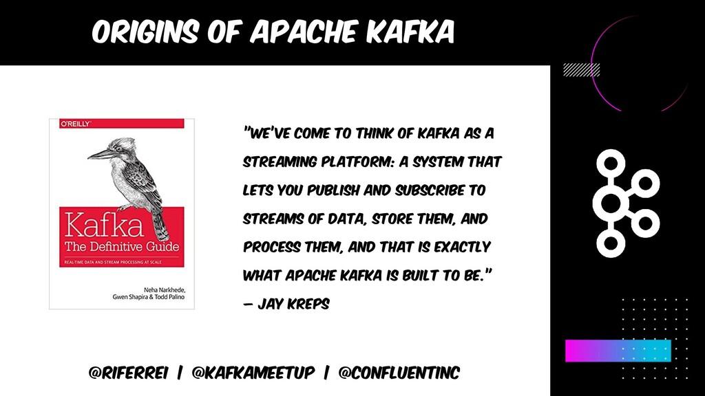 Origins of apache kafka @riferrei   @kafkameetu...