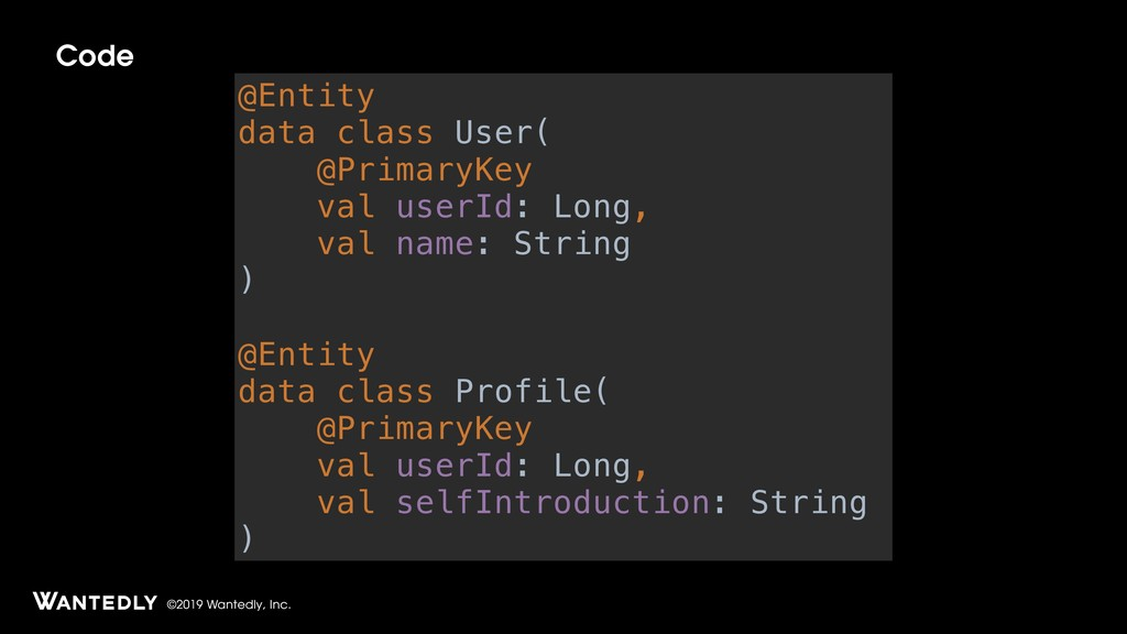 ©2019 Wantedly, Inc. Code @Entity data class Us...