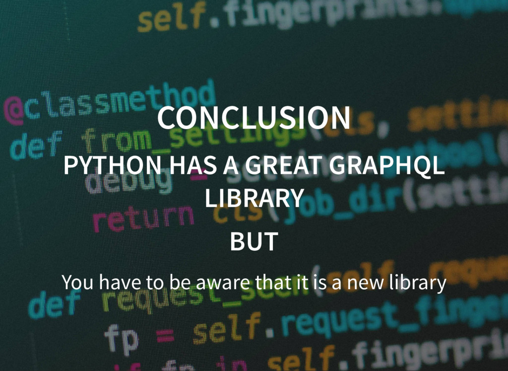 CONCLUSION CONCLUSION PYTHON HAS A GREAT GRAPHQ...