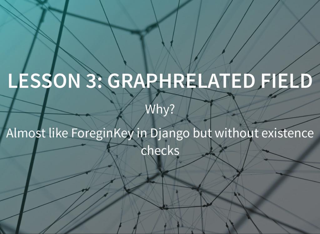 LESSON 3: GRAPHRELATED FIELD LESSON 3: GRAPHREL...