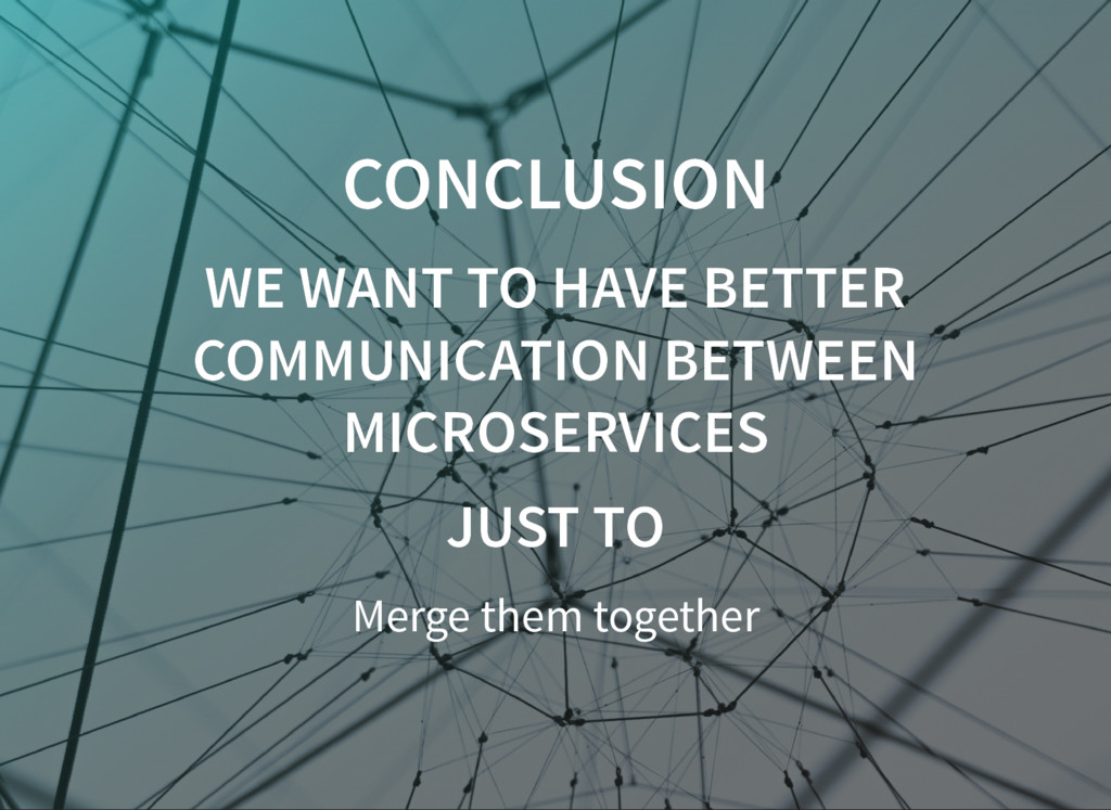 CONCLUSION CONCLUSION WE WANT TO HAVE BETTER WE...