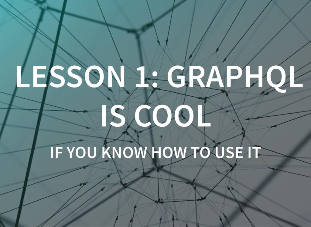 LESSON 1: GRAPHQL LESSON 1: GRAPHQL IS COOL IS ...