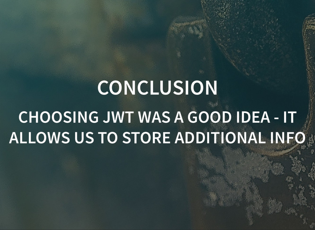CONCLUSION CONCLUSION CHOOSING JWT WAS A GOOD I...