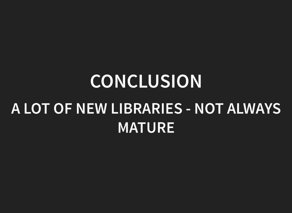 CONCLUSION CONCLUSION A LOT OF NEW LIBRARIES - ...