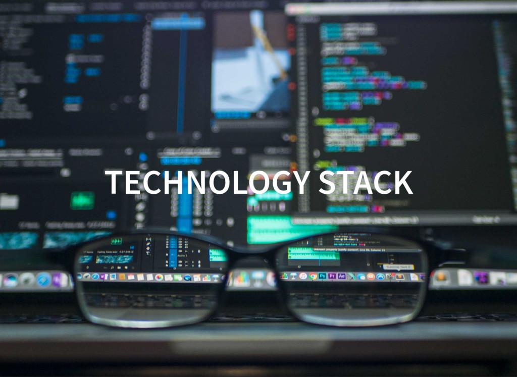 TECHNOLOGY STACK TECHNOLOGY STACK