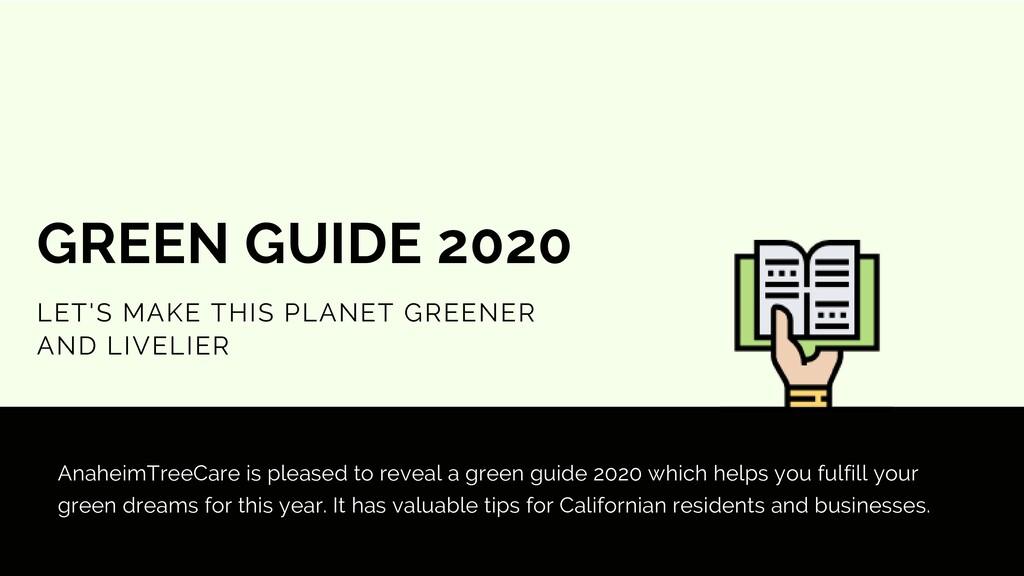 AnaheimTreeCare is pleased to reveal a green gu...