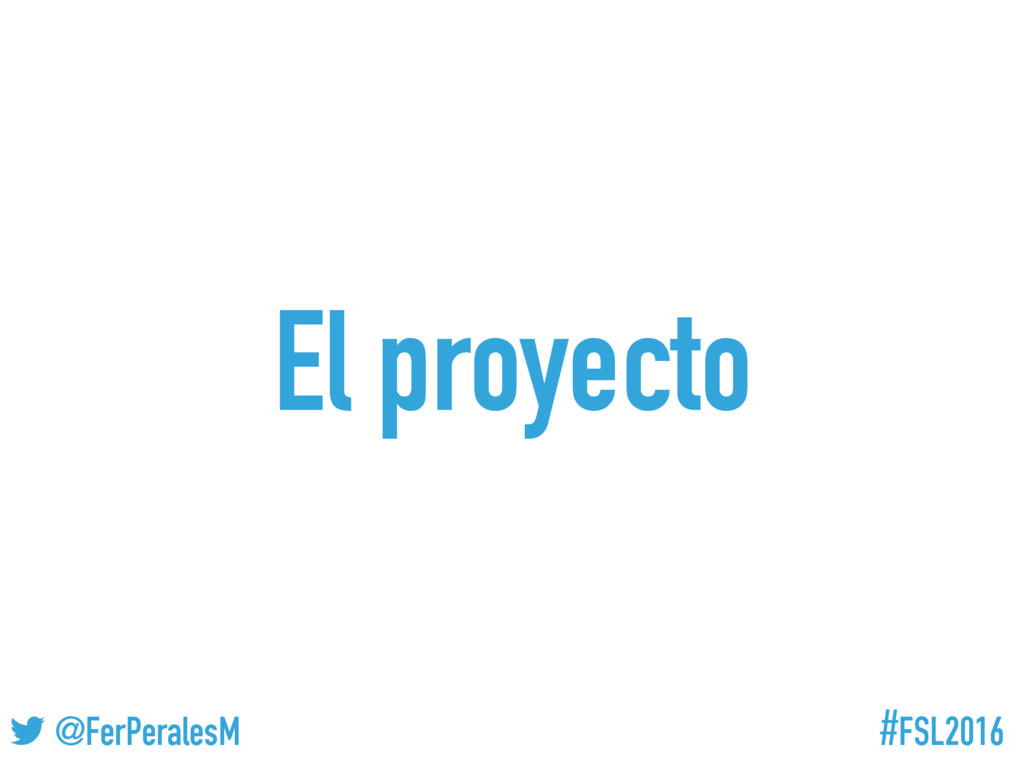 #FSL2016 ! @FerPeralesM El proyecto