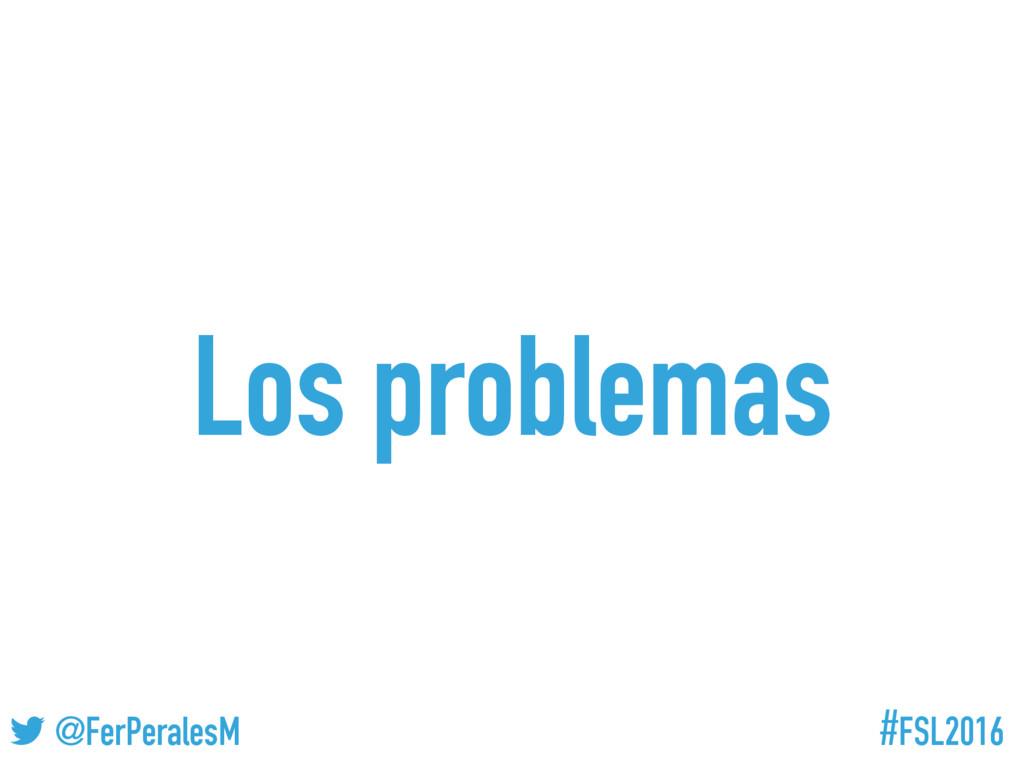 #FSL2016 ! @FerPeralesM Los problemas