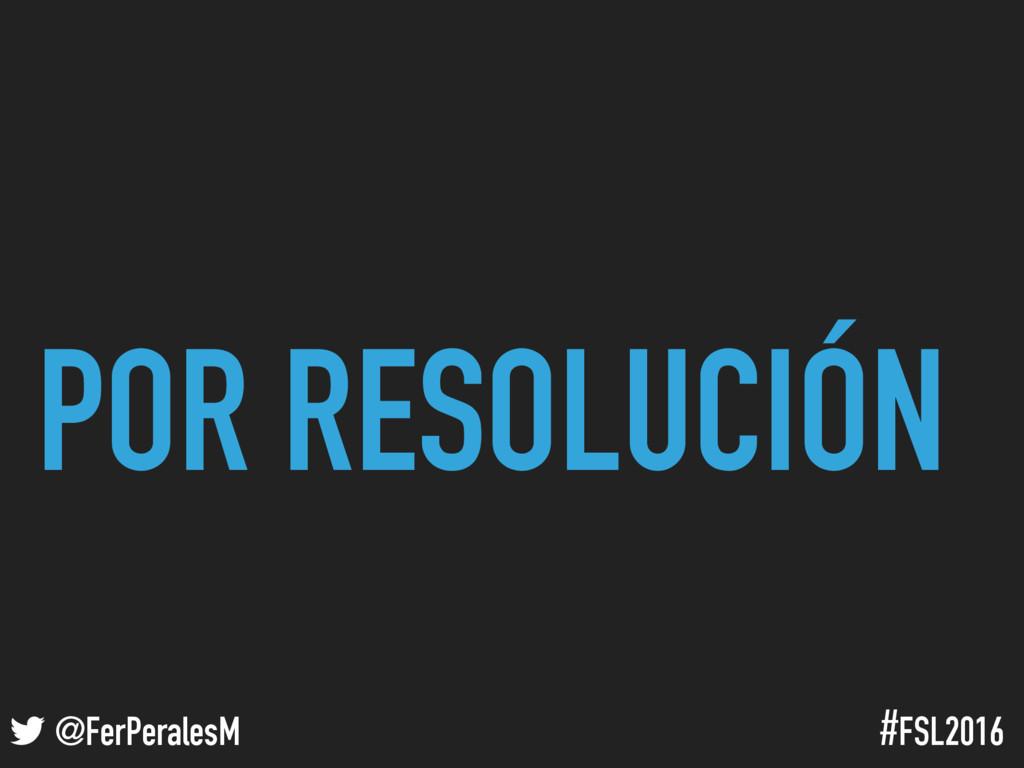! @FerPeralesM #FSL2016 POR RESOLUCIÓN
