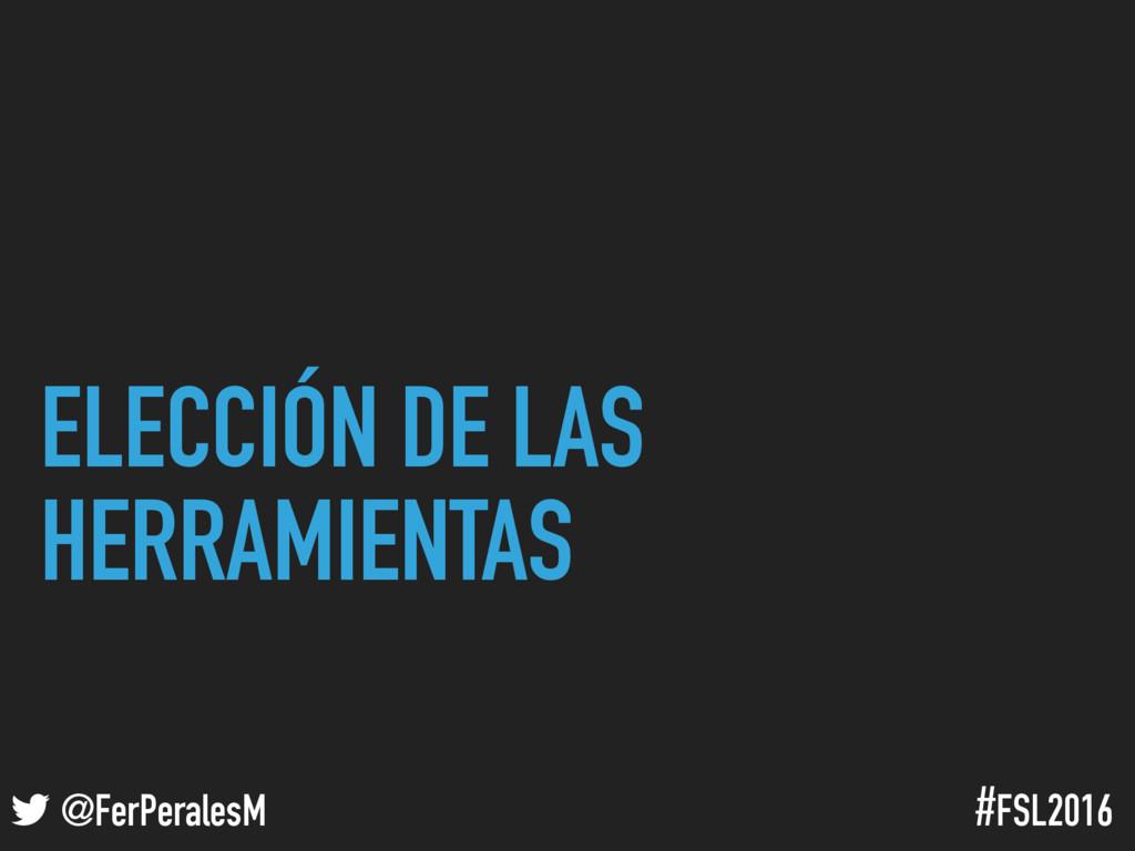 ! @FerPeralesM #FSL2016 ELECCIÓN DE LAS HERRAMI...