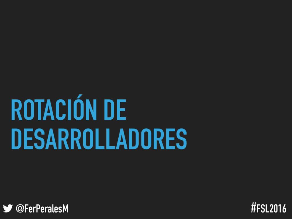 ! @FerPeralesM #FSL2016 ROTACIÓN DE DESARROLLAD...