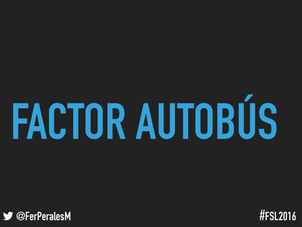! @FerPeralesM #FSL2016 FACTOR AUTOBÚS