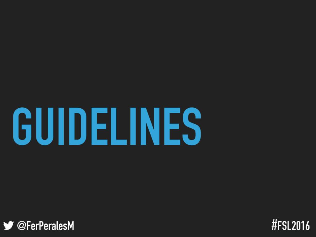 ! @FerPeralesM #FSL2016 GUIDELINES