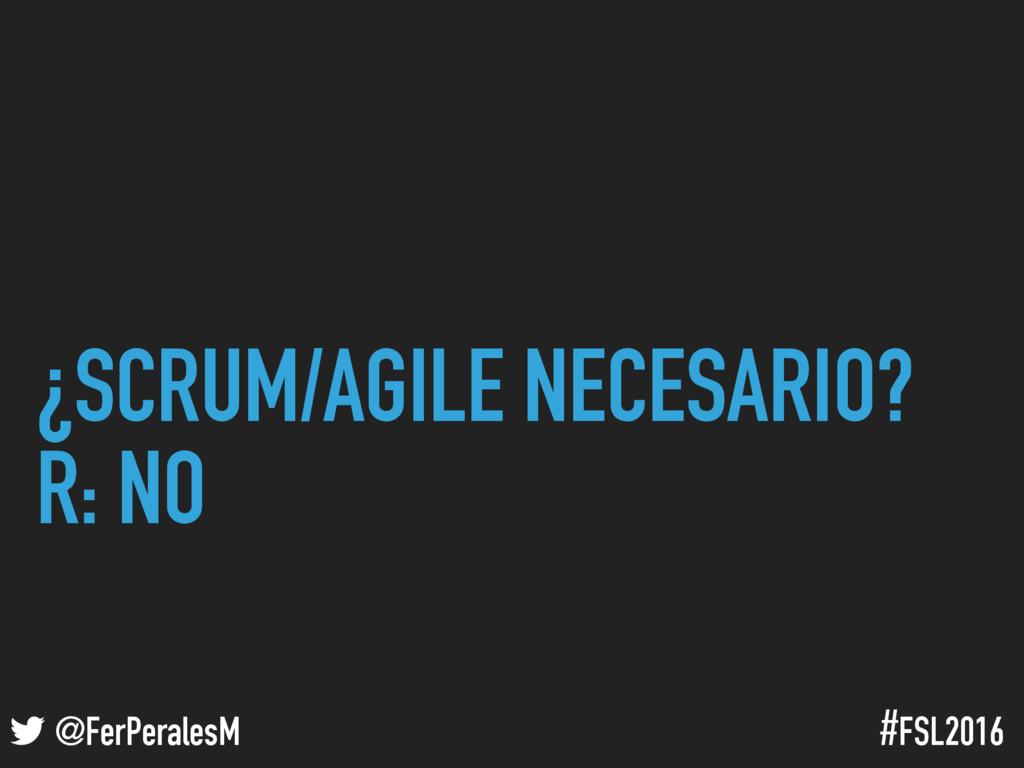 ! @FerPeralesM #FSL2016 ¿SCRUM/AGILE NECESARIO?...
