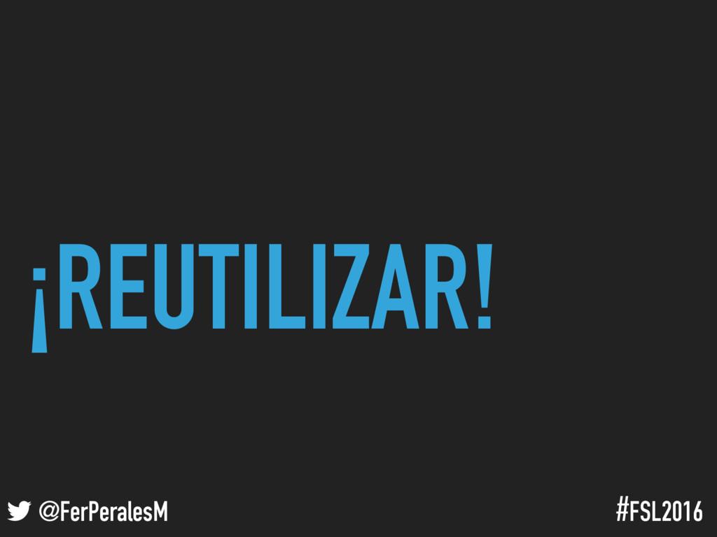 ! @FerPeralesM #FSL2016 ¡REUTILIZAR!