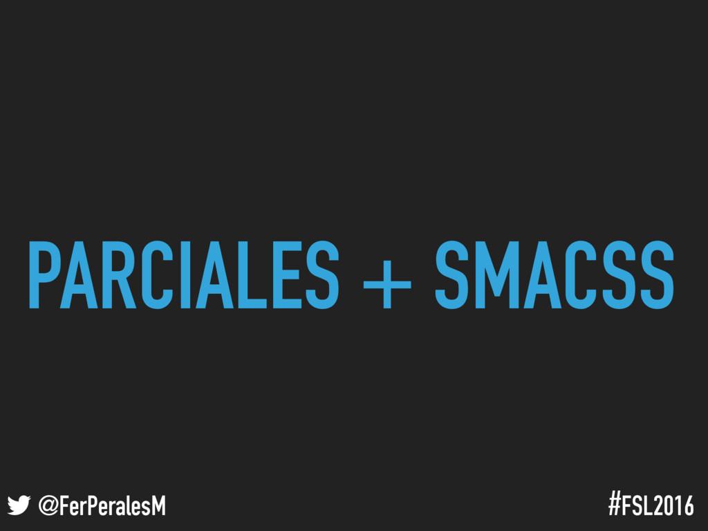 ! @FerPeralesM #FSL2016 PARCIALES + SMACSS