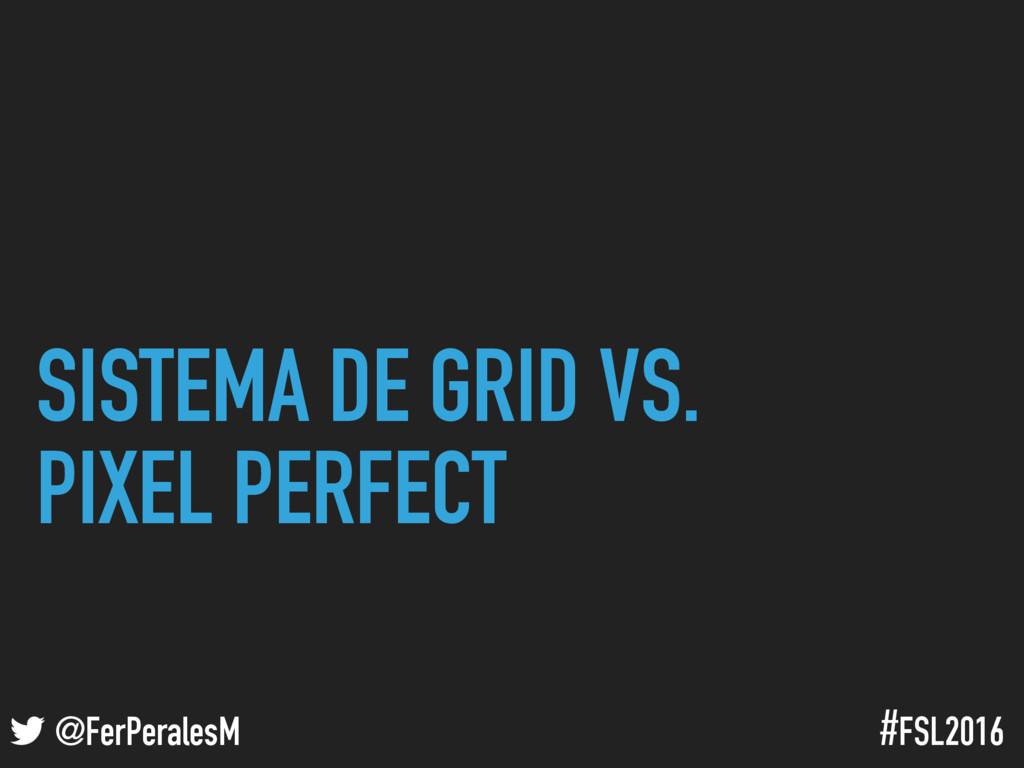 ! @FerPeralesM #FSL2016 SISTEMA DE GRID VS. PIX...