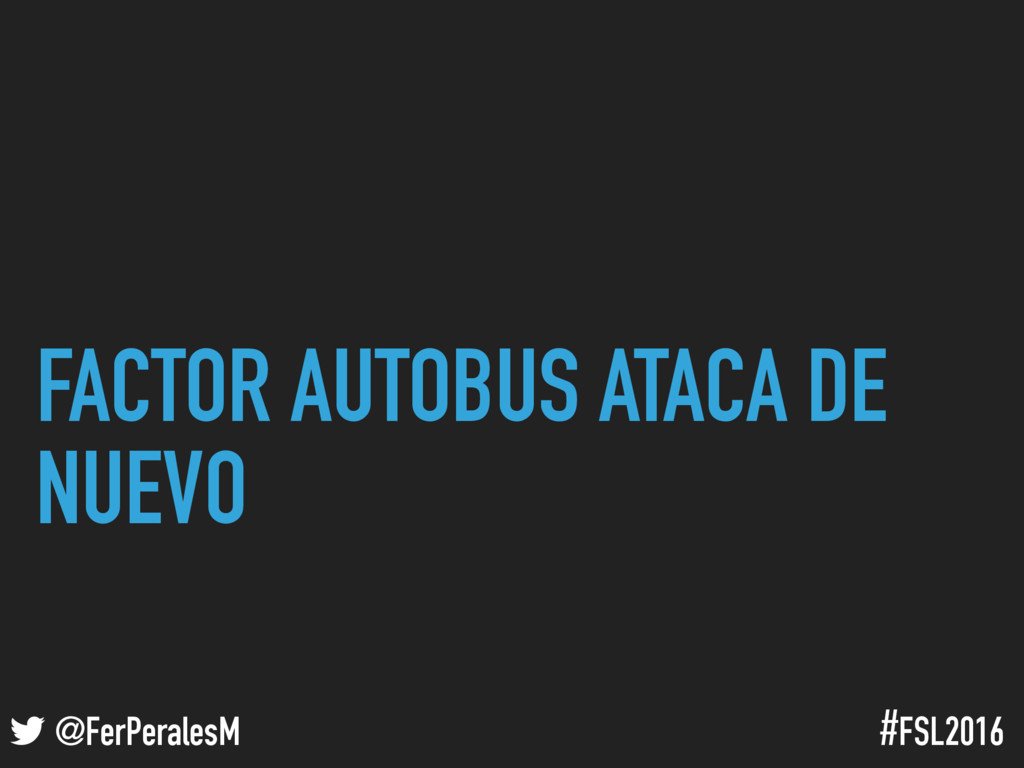 ! @FerPeralesM #FSL2016 FACTOR AUTOBUS ATACA DE...