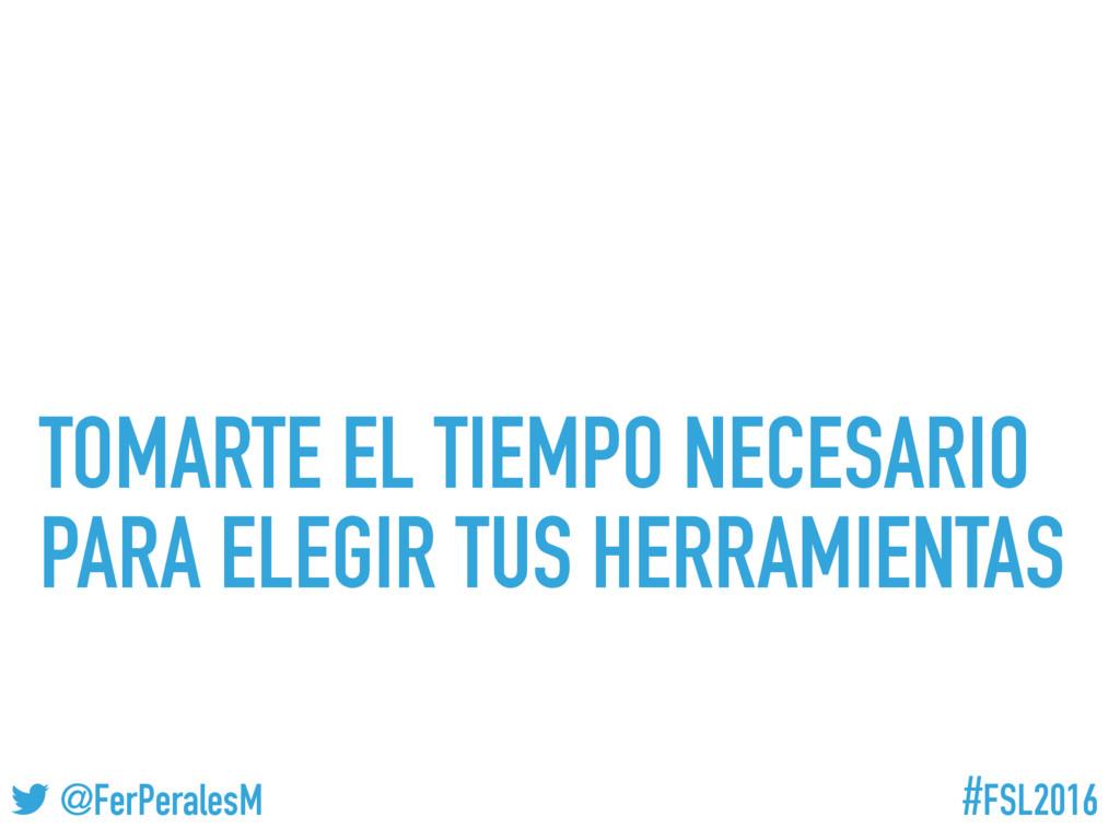 #FSL2016 ! @FerPeralesM TOMARTE EL TIEMPO NECES...