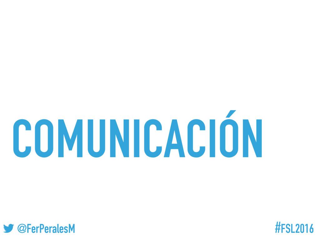 #FSL2016 ! @FerPeralesM COMUNICACIÓN