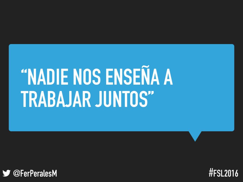 "! @FerPeralesM #FSL2016 ""NADIE NOS ENSEÑA A TRA..."