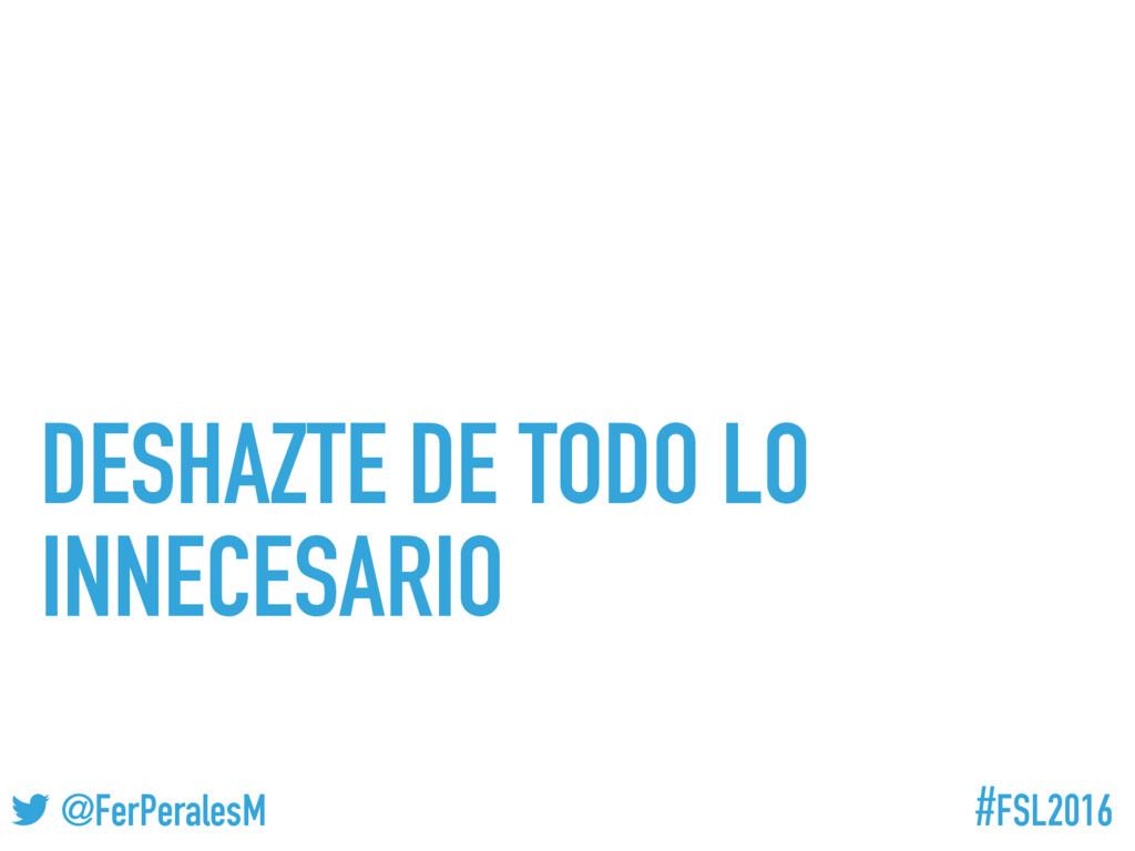 #FSL2016 ! @FerPeralesM DESHAZTE DE TODO LO INN...