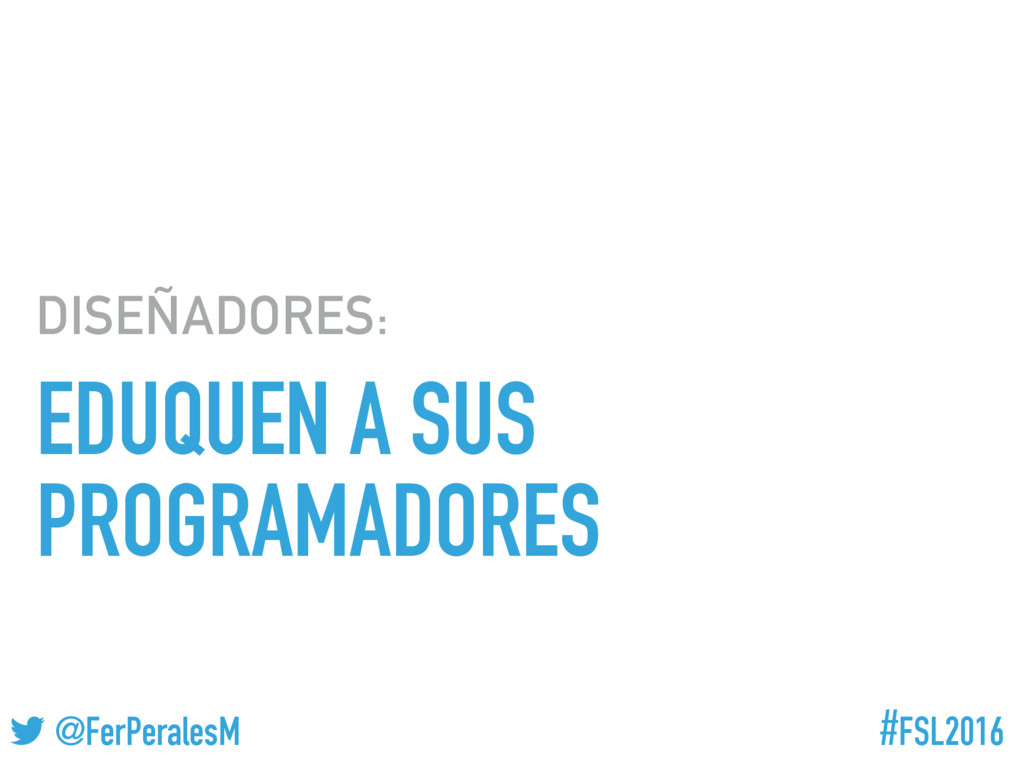 #FSL2016 ! @FerPeralesM EDUQUEN A SUS PROGRAMAD...