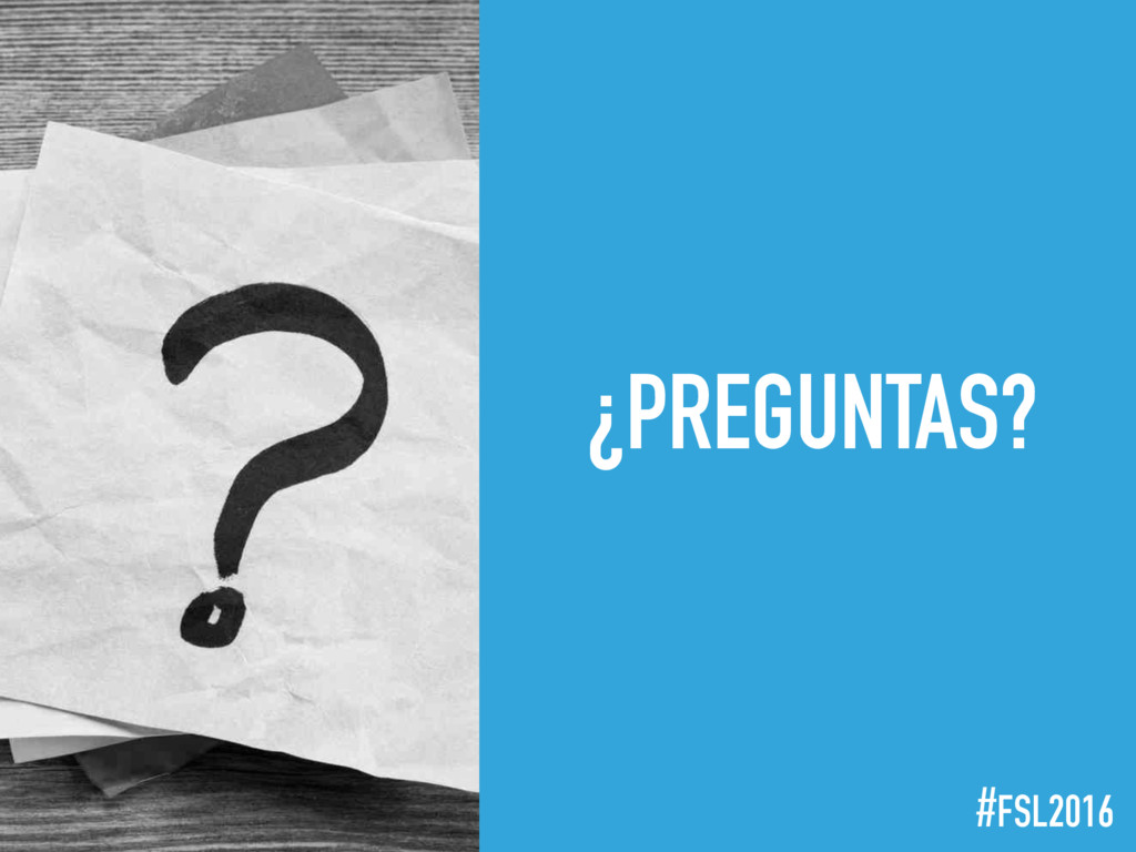 ! @FerPeralesM #FSL2016 ¿PREGUNTAS?