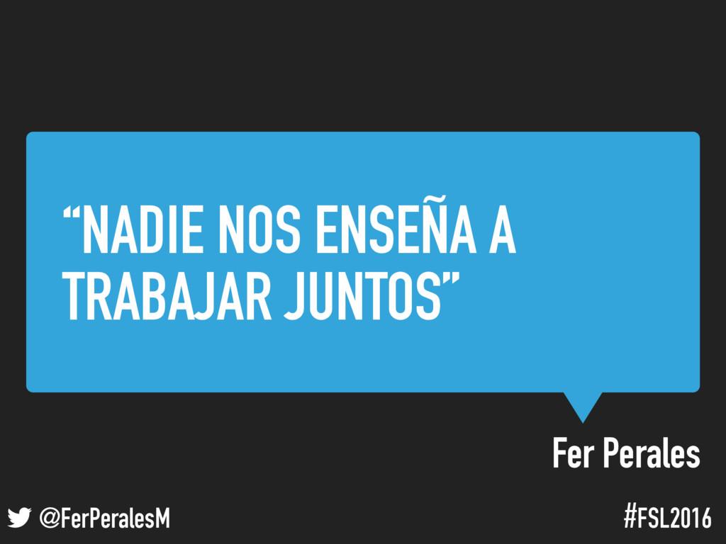 """! @FerPeralesM #FSL2016 Fer Perales """"NADIE NOS ..."""