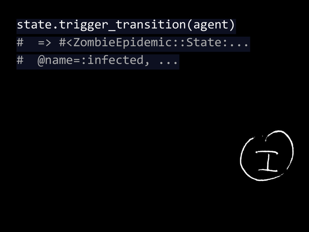 state.trigger_transition(agent) # => #<ZombieEp...