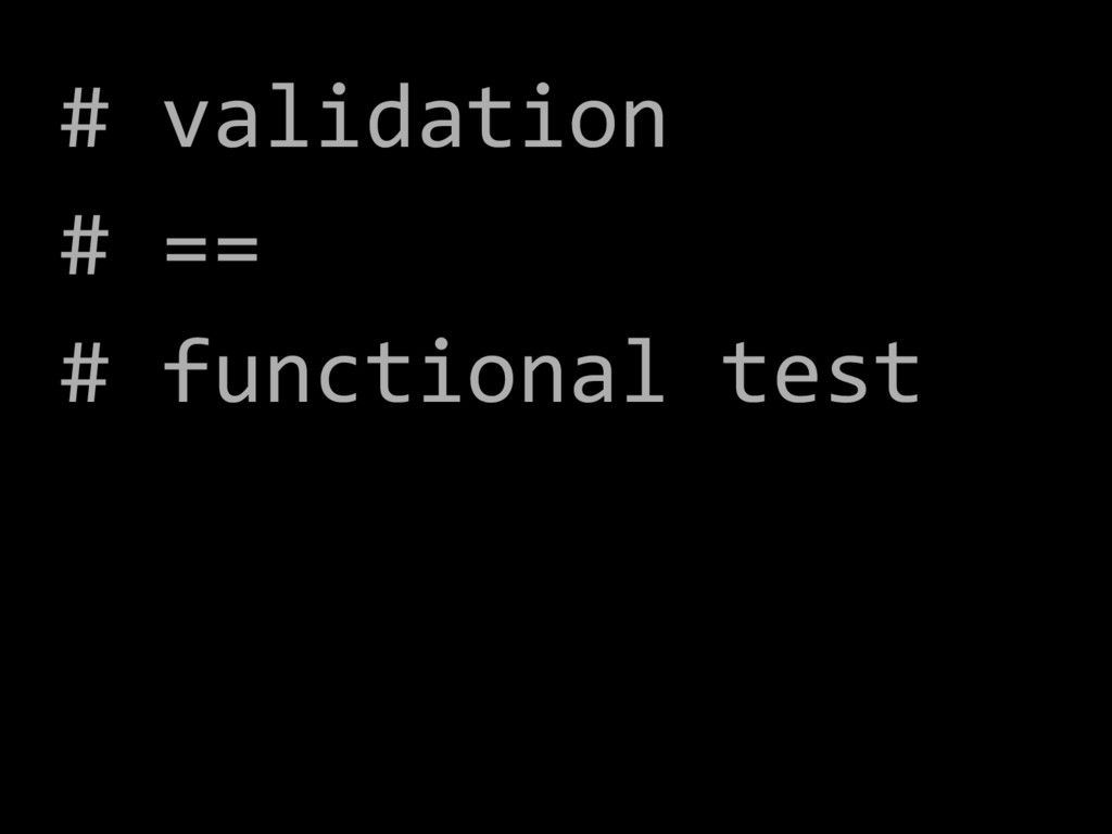 # validation # == # functional test