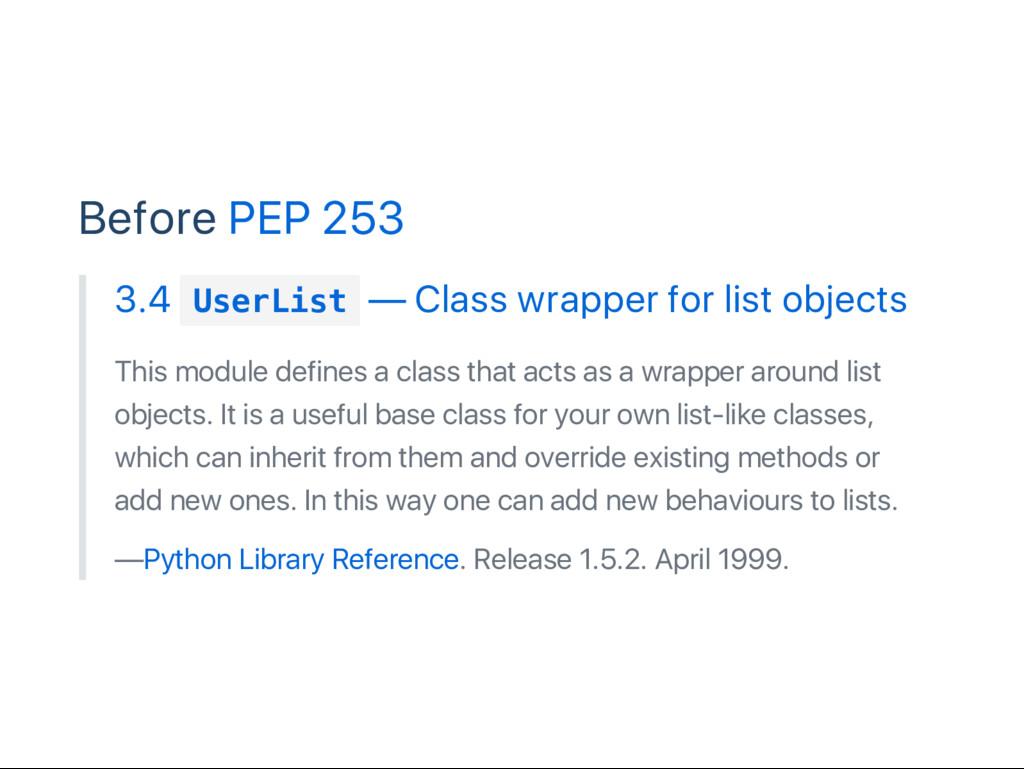 Before PEP 253 3.4 U s e r L i s t — Class wrap...