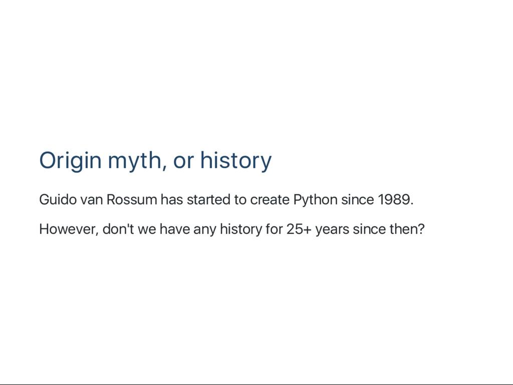 Origin myth, or history Guido van Rossum has st...